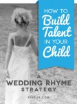 A wedding rhyme strategy for building talent in your child.